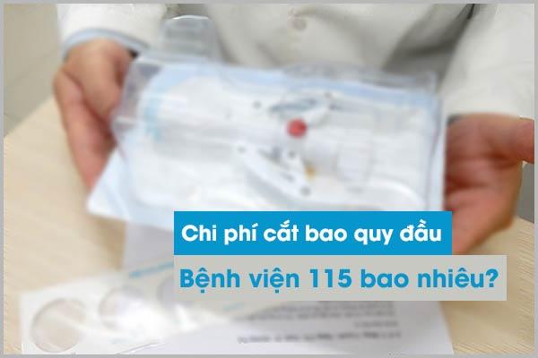 Chi phí cắt bao quy đầu bệnh viện 115 bao nhiêu?