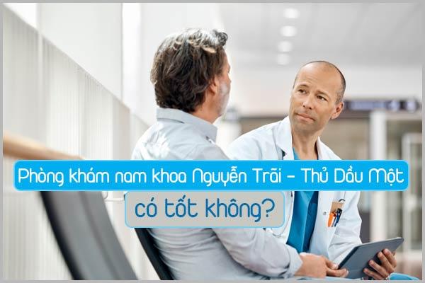 Phòng khám nam khoa Nguyễn Trãi - Thủ Dầu Một có tốt không?