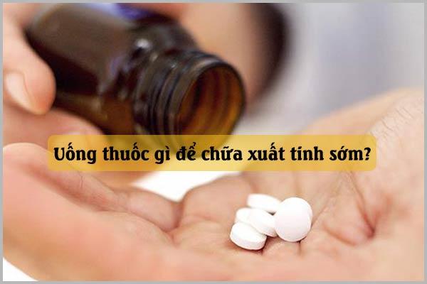 Uống thuốc gì để chữa xuất tinh sớm?
